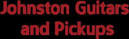 Johnston Guitars and Pickups